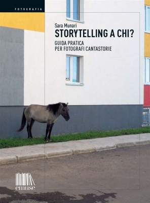 Storytelling a chi? Manuale per fotografi cantastorie